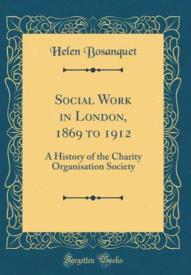 Social Work in London, 1869 to 1912