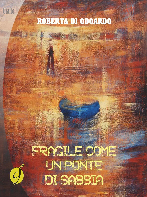 Fragile come un ponte di sabbia