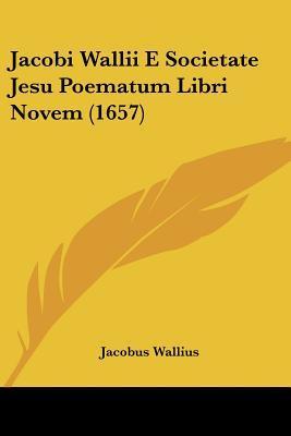 Jacobi Wallii E Societate Jesu Poematum Libri Novem (1657)