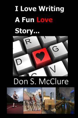 I Love Writing, a Fun Love Story...