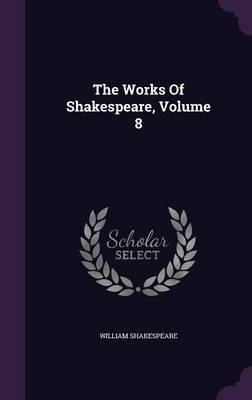 The Works of Shakespeare, Volume 8