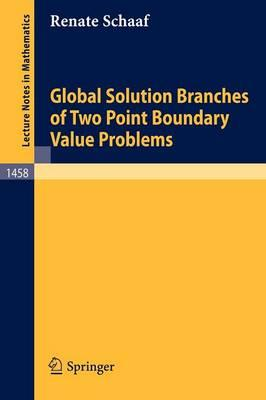 Global Solution Branches Of Two Point Boundary Value Problems (Lecture Notes In Mathematics)