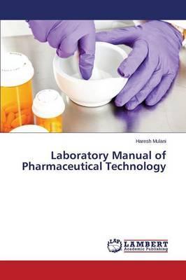 Laboratory Manual of Pharmaceutical Technology