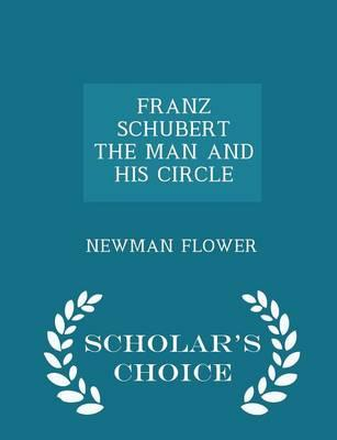 Franz Schubert the Man and His Circle - Scholar's Choice Edition