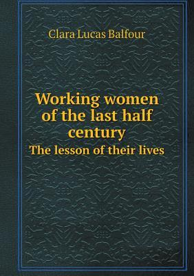 Working Women of the Last Half Century the Lesson of Their Lives