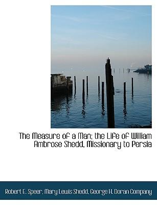 The Measure of a Man; the Life of William Ambrose Shedd, Missionary to Persia