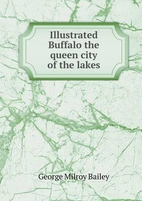 Illustrated Buffalo the Queen City of the Lakes