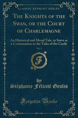 The Knights of the Swan, or the Court of Charlemagne, Vol. 1