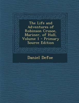 The Life and Adventures of Robinson Crusoe, Mariner, of Hull, Volume 1