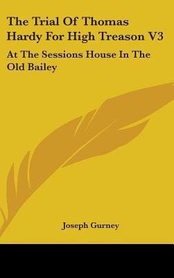The Trial of Thomas Hardy for High Treason V3