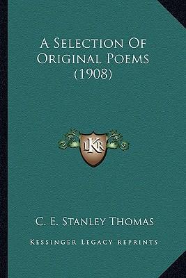 A Selection of Original Poems (1908) a Selection of Original Poems (1908)