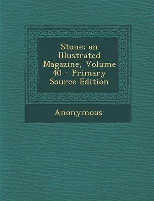 Stone; An Illustrated Magazine, Volume 40 - Primary Source Edition