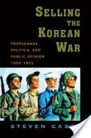 Selling the Korean War : Propaganda, Politics, and Public Opinion in the United States, 1950-1953