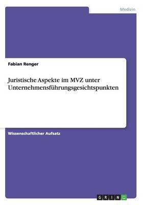 Juristische Aspekte im MVZ unter Unternehmensführungsgesichtspunkten