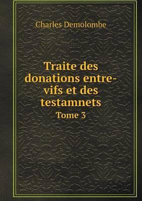 Traite Des Donations Entre-Vifs Et Des Testamnets Tome 3