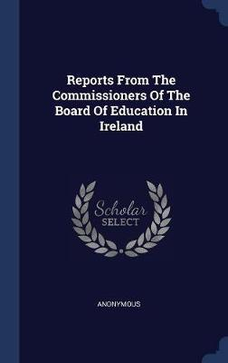 Reports from the Commissioners of the Board of Education in Ireland