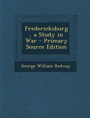 Fredericksburg, a Study in War - Primary Source Edition