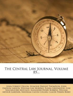 The Central Law Journal, Volume 85.