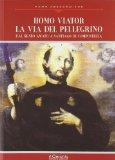 Homo viator: la via del pellegrino. Dal Beato Amato a Santiago di Compostela
