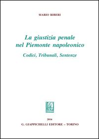 La giustizia penale nel Piemonte napoleonico. Codici, tribunali, sentenze