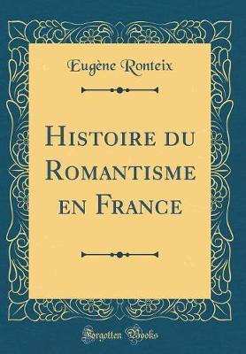 Histoire Du Romantisme En France (Classic Reprint)