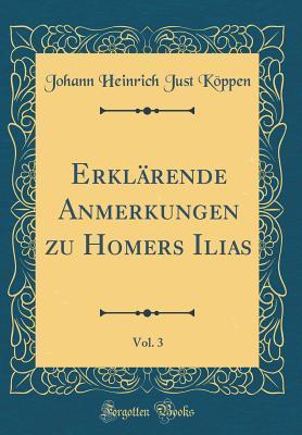 Erklärende Anmerkungen zu Homers Ilias, Vol. 3 (Classic Reprint)