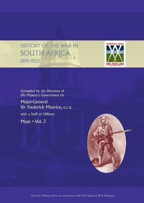 Official History of the War in South Africa 1899-1902 Compiled by the Direction of His Majesty's Government Volume Three Maps