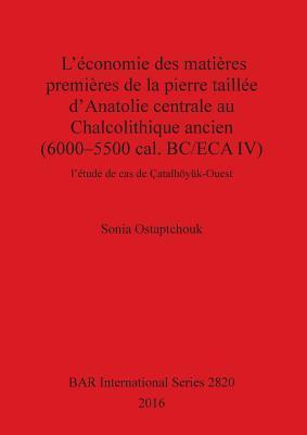 L'¿nomie des mati¿s premi¿s de la pierre taill¿d'Anatolie centrale au Chalcolithique ancien (6000-5500 cal. BC/ECA IV)