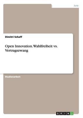 Open Innovation. Wahlfreiheit vs. Vertragszwang