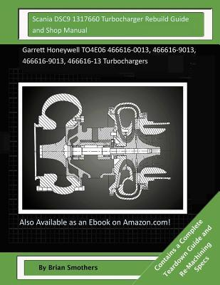 Scania DSC9 1317660 Turbocharger Rebuild Guide and Shop Manual