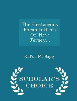 The Cretaceous Foraminifera of New Jersey... - Scholar's Choice Edition