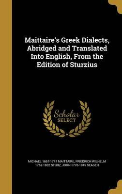 Maittaire's Greek Dialects, Abridged and Translated Into English, from the Edition of Sturzius