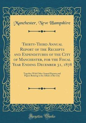Thirty-Third Annual Report of the Receipts and Expenditures of the City of Manchester, for the Fiscal Year Ending December 31, 1878