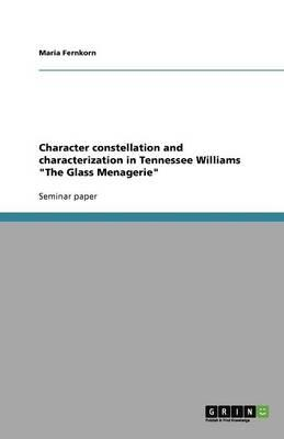 """Character constellation and characterization in Tennessee Williams """"The Glass Menagerie"""""""