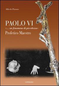 Paolo VI «...Un fenomeno di piccolezza». Profetico maestro