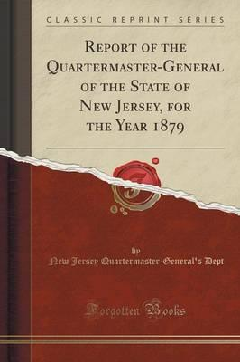 Report of the Quartermaster-General of the State of New Jersey, for the Year 1879 (Classic Reprint)