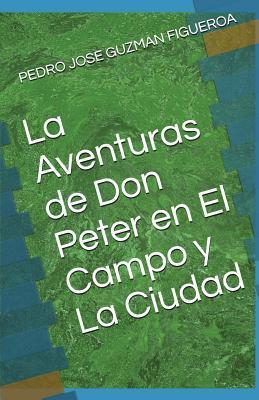 La Aventuras de Don Peter en El Campo y La Ciudad