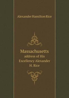 Massachusetts Address of His Excellency Alexander H. Rice