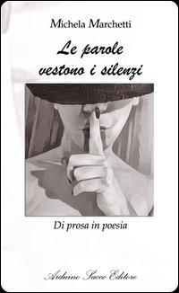 Le parole vestono i silenzi. Di prosa in poesia