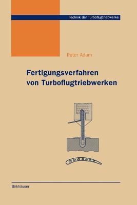 Fertigungsverfahren Von Turboflugtriebwerken