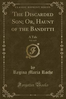 The Discarded Son; Or, Haunt of the Banditti, Vol. 4 of 5