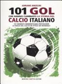 Centouno goal che hanno cambiato la storia del calcio italiano