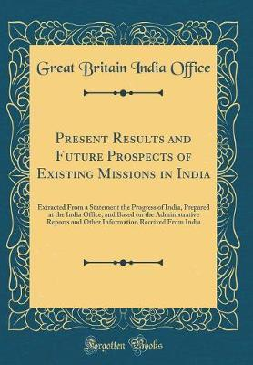 Present Results and Future Prospects of Existing Missions in India