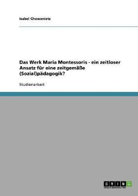 Das Werk Maria Montessoris - ein zeitloser Ansatz für eine zeitgemäße (Sozial)pädagogik?