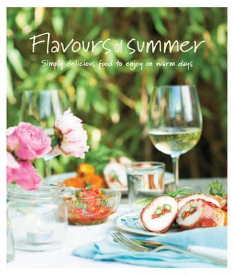 Flavours of Summer - Simply delicious food to enjoy on warm days (Cookery)