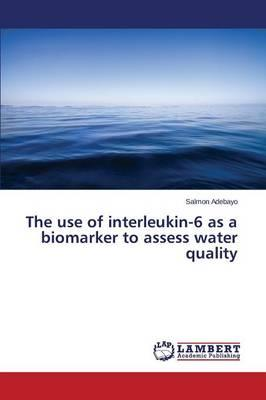 The use of interleukin-6 as a biomarker to assess water quality