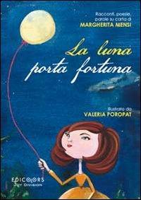 La luna porta fortuna. Racconti, poesie, parole su carta di Margherita Mensi
