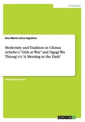 "Modernity and Tradition in Chinua Achebe's ""Girls at War"" and Ngugi Wa Thiong'o's ""A Meeting in the Dark"""