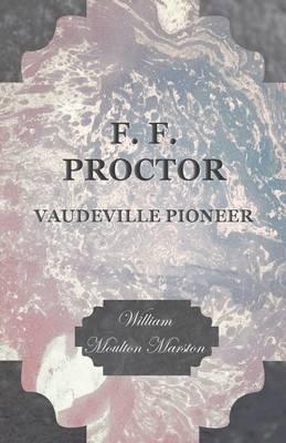 F. F. Proctor - Vaudeville Pioneer