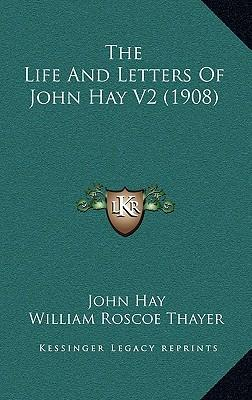 The Life and Letters of John Hay V2 (1908)